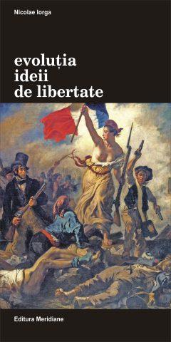 Nicolae Iorga, Evolutia ideii de libertate - coperta carte